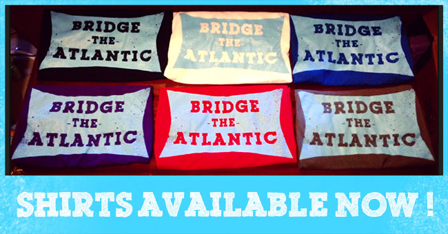 Bridge the Atlantic shirts now available!
